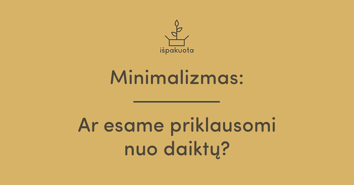 Minimalizmas – ar esame priklausomi nuo daiktų?