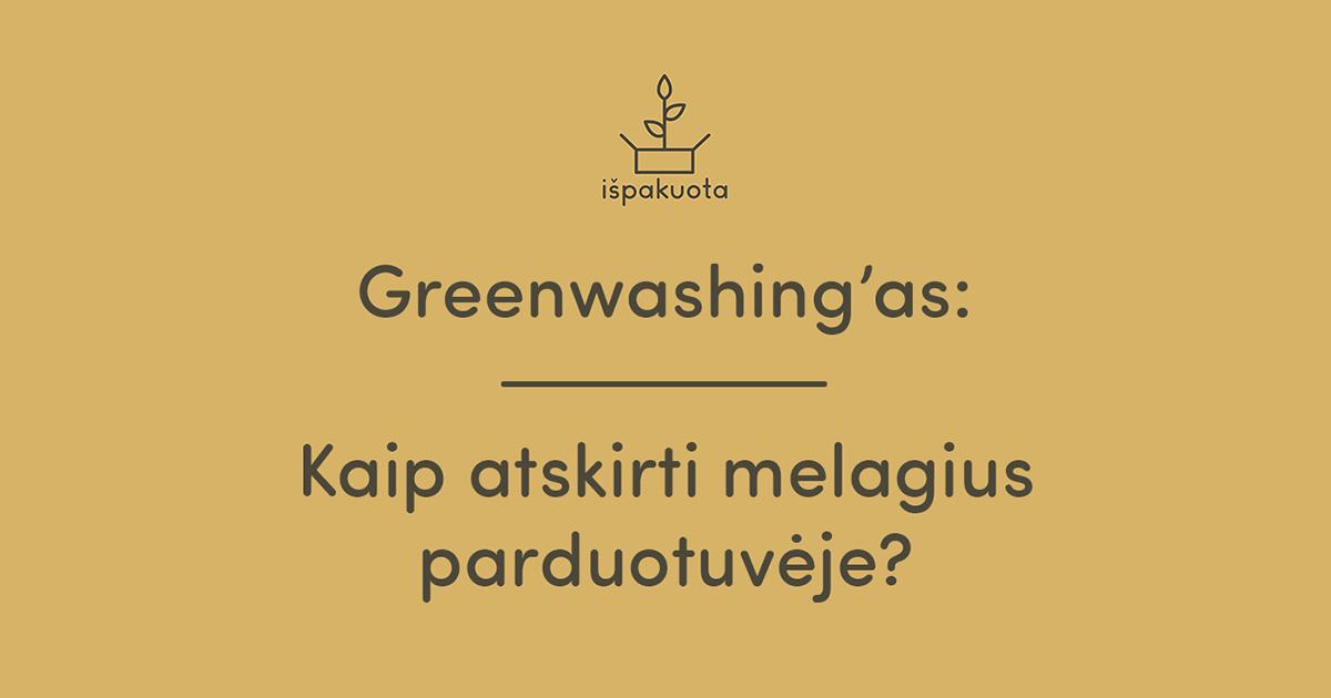 Greenwashing'as – kaip atskirti melagius parduotuvėje?