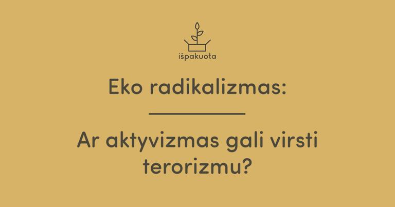 Eko radikalizmas – ar aktyvizmas gali virsti terorizmu?