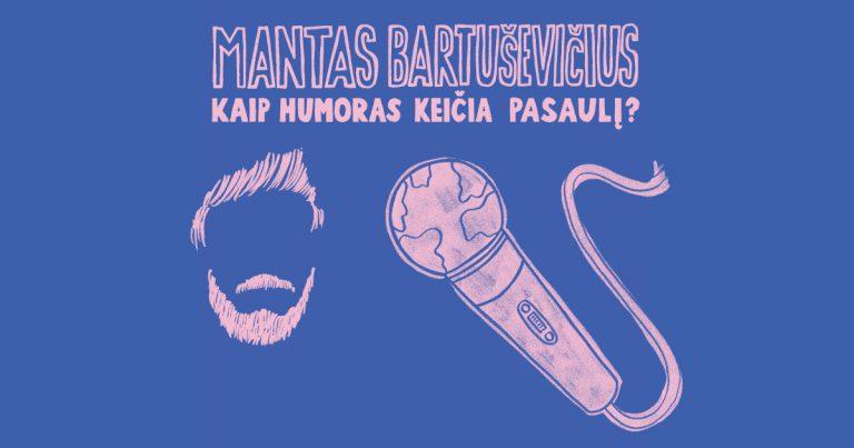 #22: Mantas Bartuševičius – kaip humoras keičia pasaulį?
