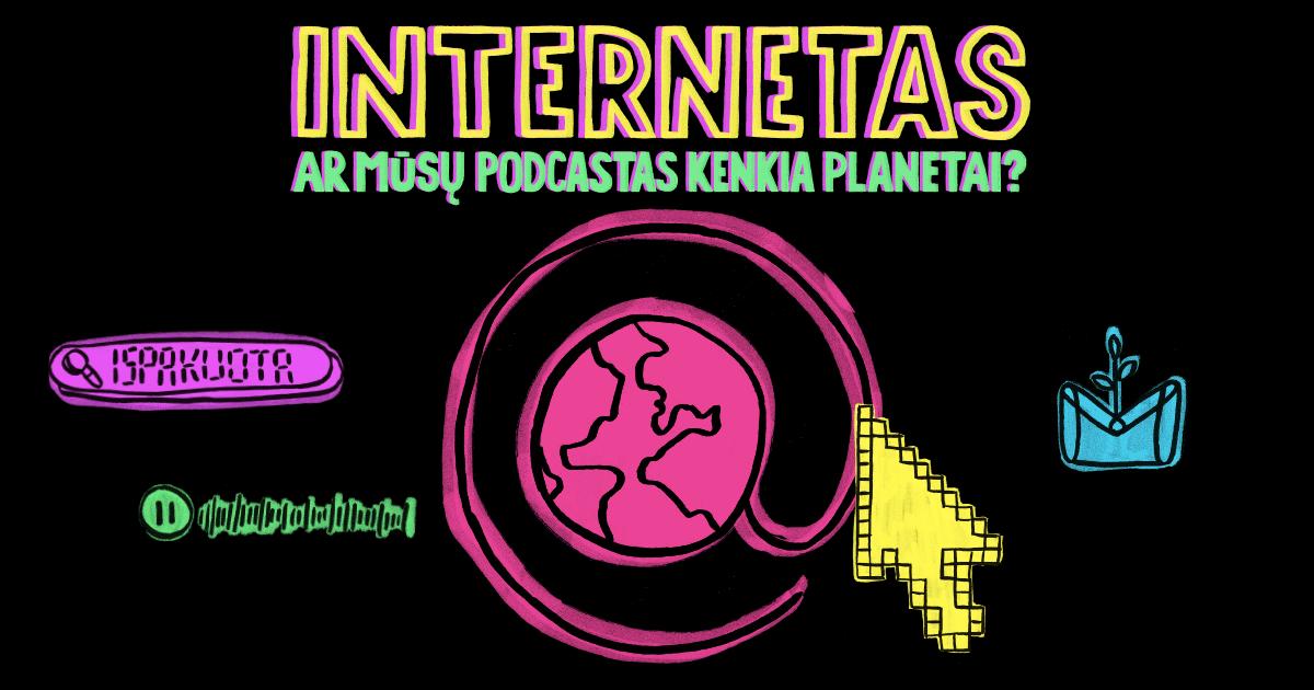 #27: Internetas – ar mūsų podcastas kenkia planetai?
